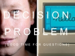 Decision Problem [Good Time for Questions]